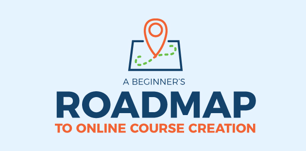 A Beginner's Roadmap To Online Course Creation